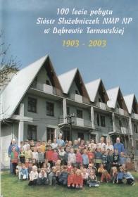 Stulecie pobytu Sióstr Służebniczek NMP np. W Dąbrowie Tarnowskiej 1903 - 2003