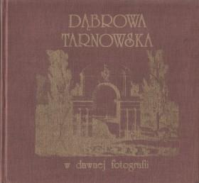 Dąbrowa Tarnowska w dawnej fotografii.