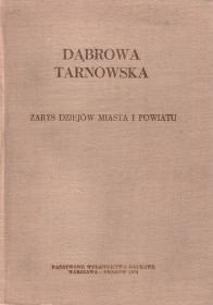 Dąbrowa Tarnowska: zarys dziejów miasta i powiatu.