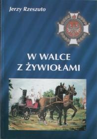 Rzeszuto J.:W walce z żywiołami: 125 lat Ochotniczej Straży Pożarnej w Dąbrowie Tarnowskiej (1876 - 2001).