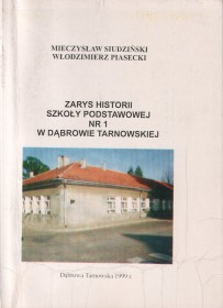 Siudziński M., Piasecki W.:Zarys historii Szkoły Podstawowej nr 1 w Dąbrowie Tarnowskiej.